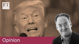 Gideon Rachman: Why US is now dangerous | Opinion - FINANCIALTIMESVIDEOS