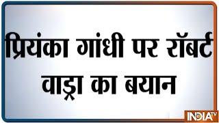 Priyanka will contest election from Varanasi as par party's instruction, says Robert Vadra - INDIATV