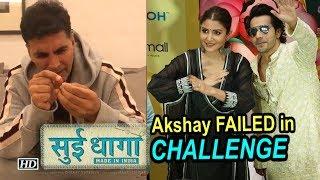 "Akshay FAILED in ""Sui Dhaaga"" Challenge | Varun- Anushka Sui Dhaaga - BOLLYWOODCOUNTRY"