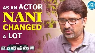 As An Actor Nani Changed A Lot - Mohan Krishna Indraganti || Gentleman Movie || Talking Movies - IDREAMMOVIES