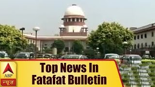 Watch top news of the day in Fatafat bulletin - ABPNEWSTV