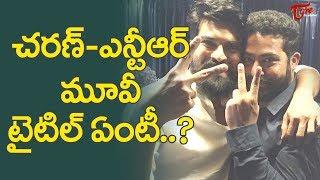 Ram Charan, NTR Multi Starrer Movie Title Fixed ??? - TELUGUONE