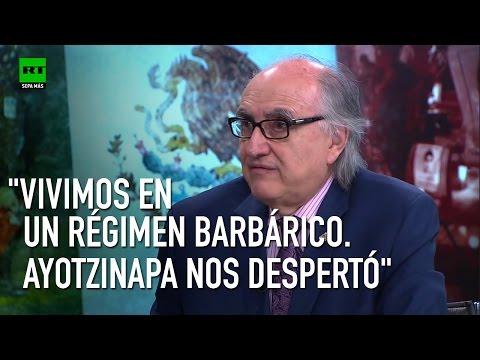 """Vivimos en un régimen barbárico. Ayotzinapa nos despertó"""