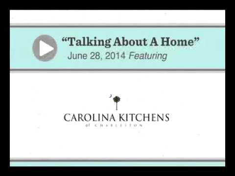 Talking About A Home: Radio Show with Carolina Kitchens of Charleston - 6/28/14