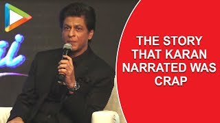 "Shah Rukh Khan: ""The story that Karan Johar narrated was CRAP"" 