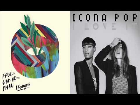 Faul & Wad Ad feat. Pnau VS Icona Pop fat. Charli XCX - I Love The Changes