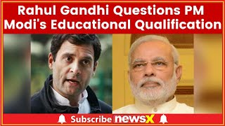Rahul Gandhi Questions PM Narendra Modi's Educational Qualification, asks for University Degree - NEWSXLIVE