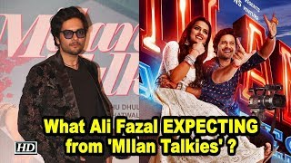 What Ali Fazal EXPECTING from 'MIlan Talkies' ? - BOLLYWOODCOUNTRY