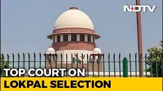 Supreme Court Asks Search Panel To Recommend Names For Lokpal In 6 Weeks - NDTV