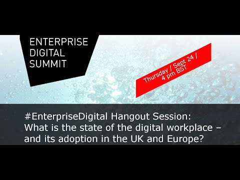 #EntDigi Hangout: What is the state of the digital workplace – and its adoption in the UK and Eur...