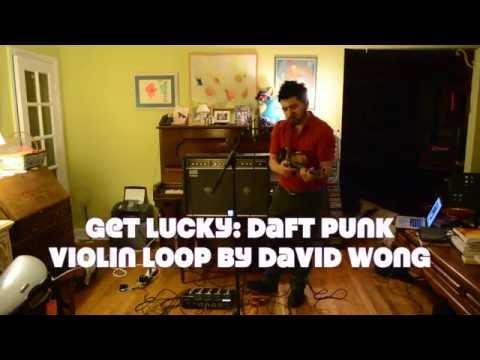 Daft Punk- Get Lucky Cover- David Wong Violin Loop/Violin Cover