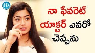నా ఫేవరెట్ యాక్టర్ ఎవరో చెప్పను - Actress Rashmika Mandanna || Talking Movies With iDream - IDREAMMOVIES