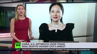 China & US optimistic over trade deal despite Huawei CFO's arrest - RUSSIATODAY