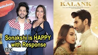 Sonakshi is HAPPY with 'KALANK'S' Response - IANSLIVE