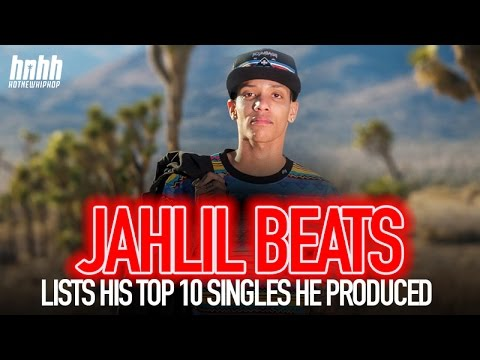 Jahlil Beats - Jahlil Beats Lists His Top 10 Singles He Produced