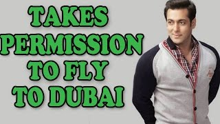 Salman Khan takes permission to fly to Dubai | Bollywood News