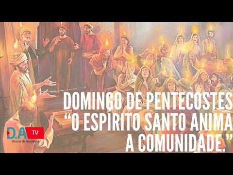 """DOMINGO DE PENTECOSTES """"O Espírito Santo anima a comunidade."""""""