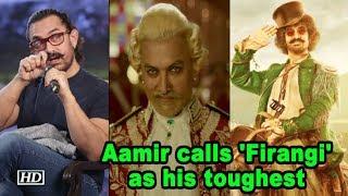Aamir calls his 'Firangi Thug' as his toughest - BOLLYWOODCOUNTRY