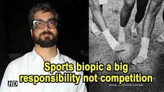 Sports biopic a big responsibility not competition: Amit Sharma - IANSINDIA