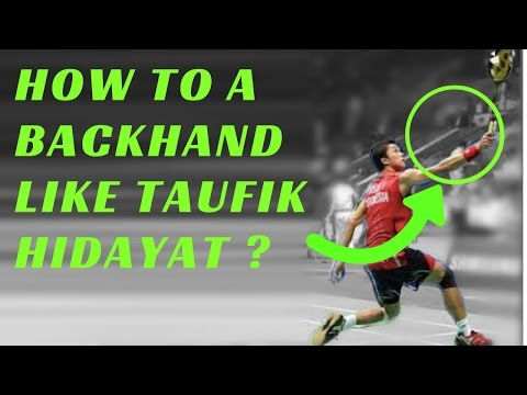 HOW TO DO A BADMINTON BACKHAND LIKE TAUFIK HYDAYAT ?