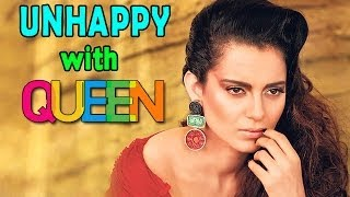 Kangna Ranaut UNHAPPY with Queen