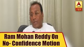 No-confidence motion will be defeated, says Ram Mohan Reddy - ABPNEWSTV