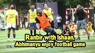 Ranbir Kapoor with Ishaan, Abhimanyu enjoy football game - IANSINDIA