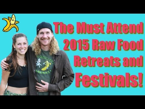 The Must Attend 2015 Raw Food Retreats and Festivals!