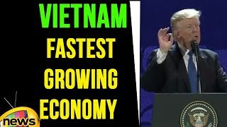 President Trump Says Vietnamese Is The Fastest Growing Economy On Earth | Mango News - MANGONEWS