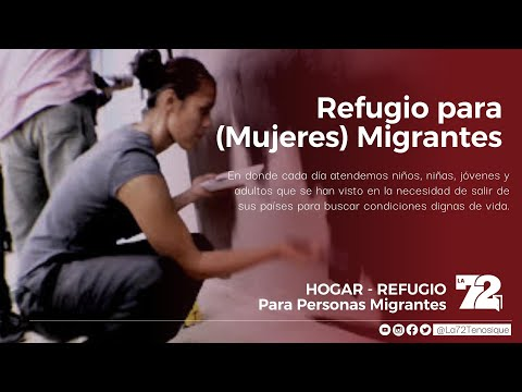 La 72 Hogar - Refugio para (Mujeres) Migrantes