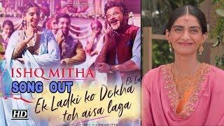 'Ishq Mitha' SONG | Ek Ladki Ko Dekha Toh Aisa Laga | Anil, Sonam - IANSLIVE