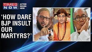AIMIM chief Asaduddin Owaisi SLAMS Sadhvi Pragya for insulting 26/11 martyr, Digvijaya Singh reacts - TIMESNOWONLINE