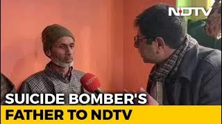 Never Imagined Son Would Be Suicide Bomber: Father Of Pulwama Terrorist - NDTV