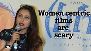 Women centric films are scary: Rani Mukherji - IANSLIVE