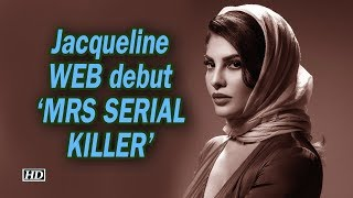 Jacqueline debut with Netflix's 'MRS SERIAL KILLER' - IANSINDIA