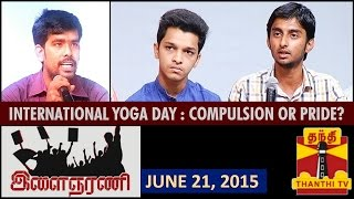 "Ilaignar Ani 21-06-2015 ""International Yoga Day : Compulsion or Pride"" – Thanthi TV Show"