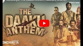 Sonchiriya The Daaku Anthem Song; Daaku Anthem Song Sonchiriya; Sushant Singh Rajput, Manoj Bajpayee - ITVNEWSINDIA
