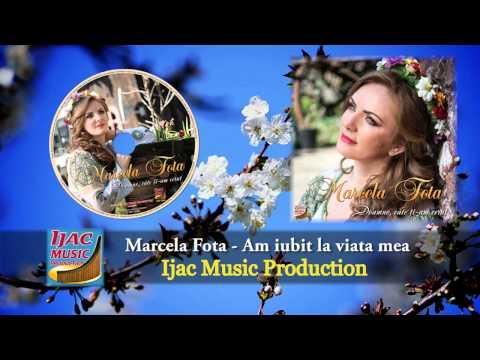 Marcela Fota - Am iubit la viata mea   NOU 2014