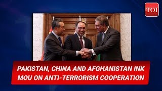 Pakistan, China and Afghanistan ink MoU on anti-terrorism cooperation - TIMESOFINDIACHANNEL