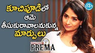 Sandhya Raju About The Changes She Wants To Make In Kuchipudi    Dialogue With Prema - IDREAMMOVIES