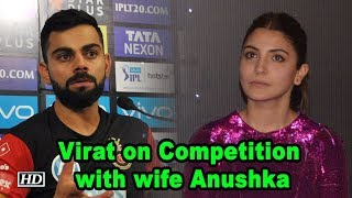 Virat speaks up on Competition with wife Anushka - IANSLIVE