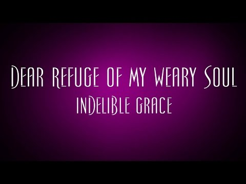Dear Refuge Of My Weary Soul - Indelible Grace