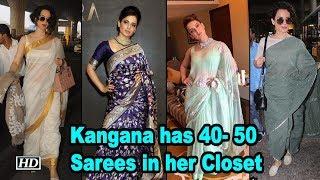 Kangana Ranaut has 40- 50 Sarees in her Closet - IANSLIVE