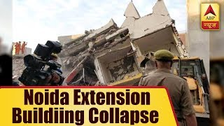 Noida Extension Buildings collapse: 2 male dead bodies recovered, many feared stuck under debris - ABPNEWSTV
