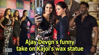 Watch Ajay Devgn's funny take on Kajol's wax statue - IANSINDIA