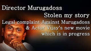Director Murugadoss stolen my story – Legal complaint Against murugadoss & Actor Vija's new movie