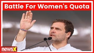 Rahul Gandhi Battle For Women's Quota, Sat For Decades, Why Now? - NEWSXLIVE