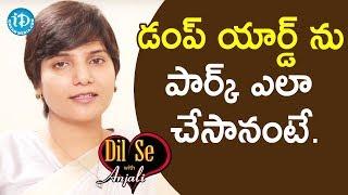 డంప్ యార్డ్ ను పార్క్ ఎలా చేసానంటే... - MS Hari Chandana Dasari || Dil Se With Anjali - IDREAMMOVIES