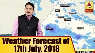 Skymet Report: Weather Forecast of 17th July, 2018 | ABP News - ABPNEWSTV