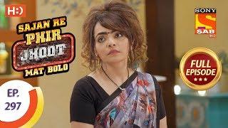 Sajan Re Phir Jhoot Mat Bolo - Ep 297 - Full Episode - 17th July, 2018 - SABTV